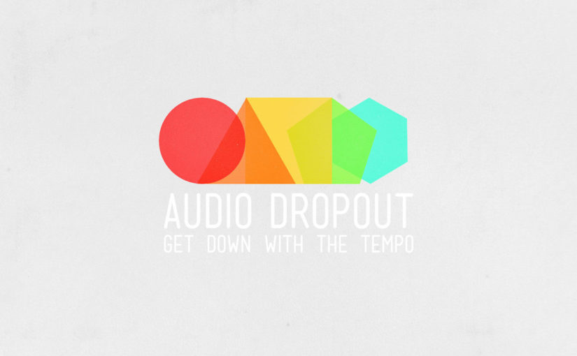 103 / Audio Dropout: Get Down With The Tempo