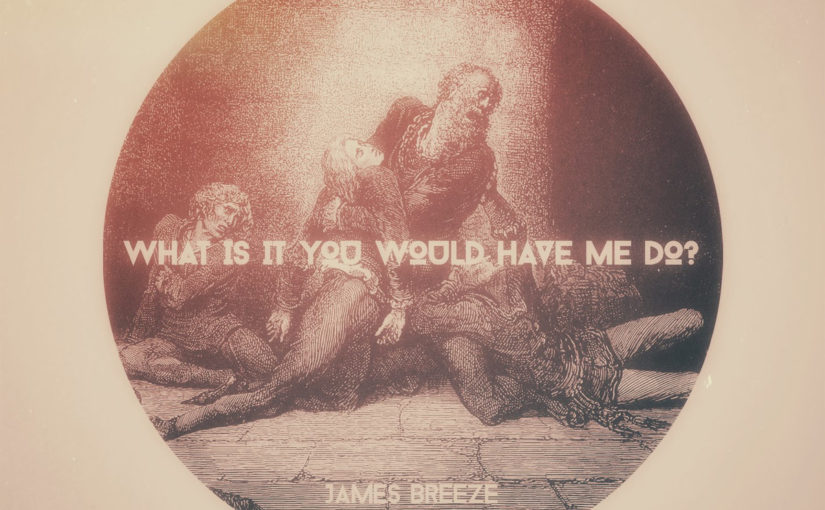 131 / James Breeze: What Is It You Would Have Me Do?