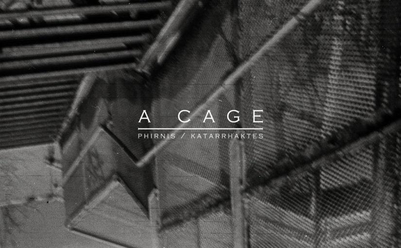 180 / Phirnis/Katarrhaktes – A Cage